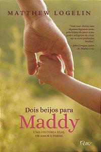 Dois beijos para Maddy: Uma história real de amor e perda
