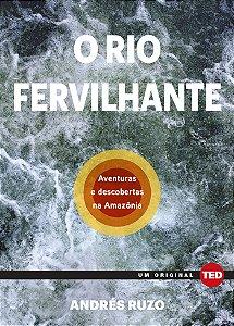 O rio fervilhante: Aventuras e descobertas na Amazônia