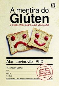 A Mentira do Glúten: E outros mitos sobre o que você come