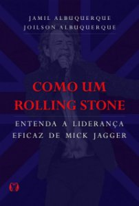 omo um Rolling Stone: Entenda a liderança eficaz de Mick Jagger