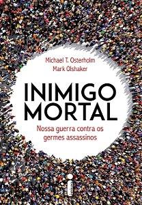 Inimigo Mortal: Nossa Guerra Contra os Germes Assassinos