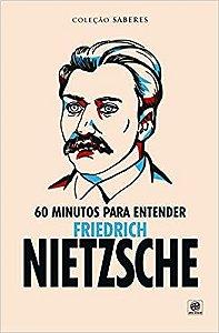 Coleção Saberes - 60 Minutos ParaEntender Friedrich Nietzsche