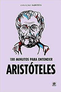 Coleção saberes - 100 minutos para entender Aristóteles