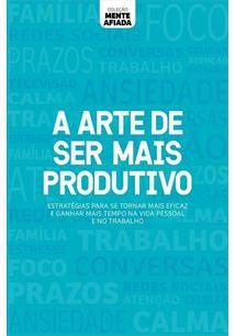A ARTE DE SER MAIS PRODUTIVO - 1ªED.(2019)
