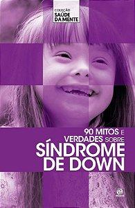 Coleção saúde da mente - 90 mitos e verdades sobre Síndrome de Down