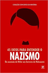Coleção Conceitos da História - 45 Fatos Para Entender o Nazismo
