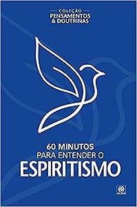 Coleção pensamentos & doutrinas - 60 minutos para entender o Espiritismo