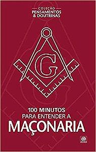Coleção pensamentos & doutrinas - 100 minutos para entender a Maçonaria
