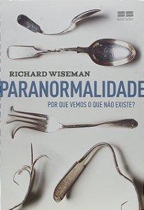 Paranormalidade: Por que vemos o que não existe: Por que vemos o que não existe