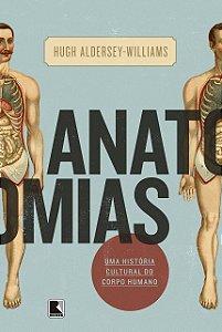 Anatomias: Uma história cultural do corpo humano: Uma história cultural do corpo humano