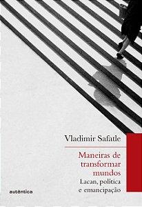 Maneiras de transformar mundos: Lacan, política e emancipação