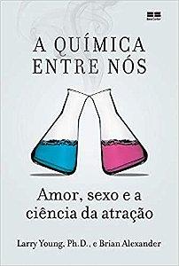 A química entre nós: Amor, sexo e a ciência da atração