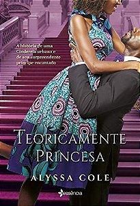 Teoricamente princesa: A história de uma Cinderela urbana e de seus surpreendente príncipe encantado
