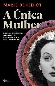 A única mulher: Ela era linda, um ícone do cinema. E uma cientista absolutamente genial. O mundo não estava preparado para Hedy Lamarr