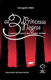 Três Princesas Negras E Outros Contos Dos Irmãos Grimm