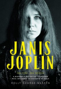 Janis Joplin – Sua Vida, Sua Música: A Biografia Definitiva da Mulher mais Influente da História do Rock