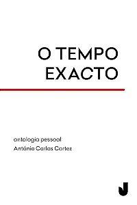 O Tempo Exacto: Antologia Pessoal