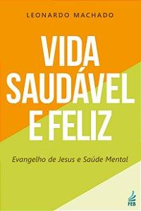 Vida Saudável e Feliz. Evangelho de Jesus e Saúde Mental
