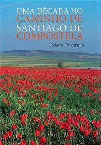Uma Década No Caminho De Santiago De Compostela