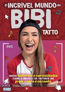 O incrível mundo de Bibi Tatto: Muitas histórias e curiosidades sobre o universo da youtuber que joga, canta e encanta.