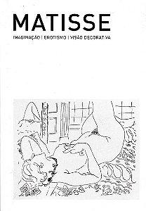 Matisse. Imaginação, Erotismo E Visão Decorativa