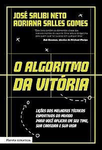 O algoritmo da vitória: Lições dos melhores técnicos esportivos do mundo para você aplicar em seu time, sua carreira e sua vida