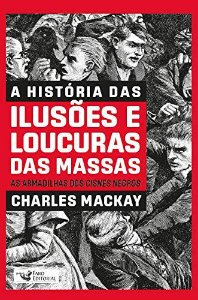 A HISTÓRIA DAS ILUSÕES E LOUCURAS DAS MASSAS