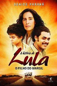 A História Do Lula. O Filho Do Brasil