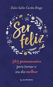 Ser feliz: 365 pensamentos para tornar o seu dia melhor
