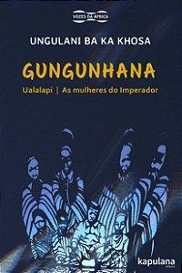 Gungunhana: Ualalapi e As mulheres do Imperador