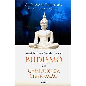 As 4 Nobres Verdades do Budismo e O Caminho da Libertaçao