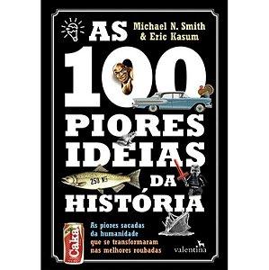As 100 Piores Ideias da Historia