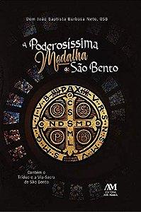 A poderosíssima medalha de São Bento - Contém o Tríduo e a Via-Sacra de São Bento