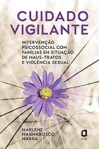 Cuidado vigilante: Intervenção psicossocial com famílias em situação de maus-tratos e violência sexual