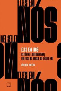 Eles em nós: Retórica e antagonismo político no Brasil do século XXI