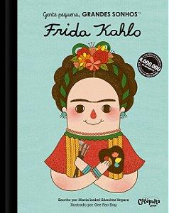 Gente pequena, Grandes sonhos. Frida Kahlo