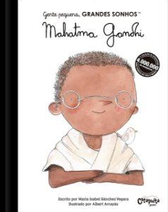 Gente pequena, Grandes sonhos. Mahatma Gandhi