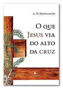 O Que Jesus Via Do Alto Da Cruz