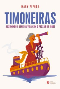 Timoneiras: Assumindo o leme da vida com o passar da idade