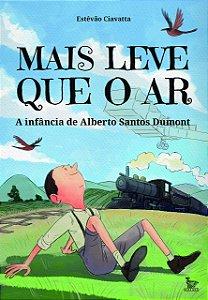 Mais leve que o ar: A infância de Alberto Santos Dumont