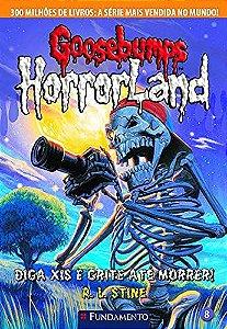 Goosebumps Horrorland 08 - Diga Xis E Grite Até Morrer!