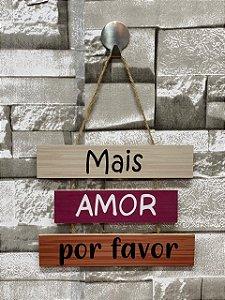 """Plaquinha Decorativa Frase """" Mais Amor por favor"""""""