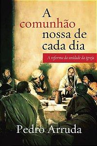 A COMUNHÃO NOSSA DE CADA DIA (2ª EDIÇÃO)