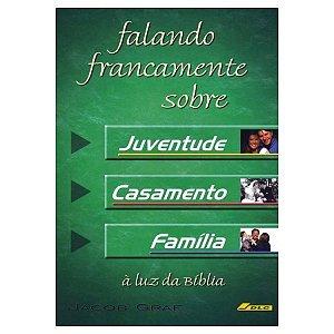 FALANDO FRANCAMENTE SOBRE JUVENTUDE, CASAMENTO E FAMÍLIA Á LUZ DA BÍBLIA