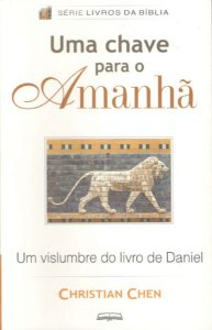 UMA CHAVE PARA O AMANHÃ : UM VISLUMBRE DO LIVRO DE DANIEL