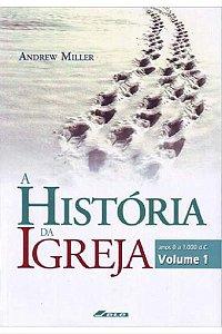 A História da Igreja - Volume 1