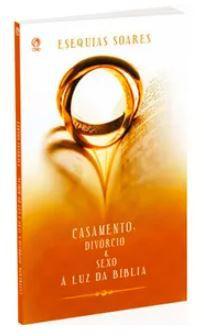 CASAMENTO DIVÓRCIO E SEXO À LUZ DA BÍBLIA