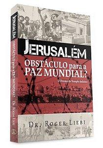 Jerusalém: Obstáculo para a Paz Mundial?