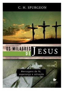 Milagres de Jesus, Os - vol. 3 - Spurgeon