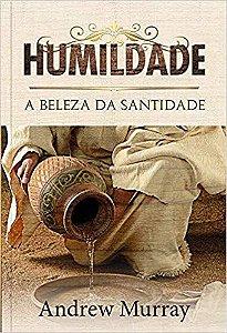 HUMILDADE, A BELEZA DA SANTIDADE - MINISTÉRIO PÃO DIÁRIO